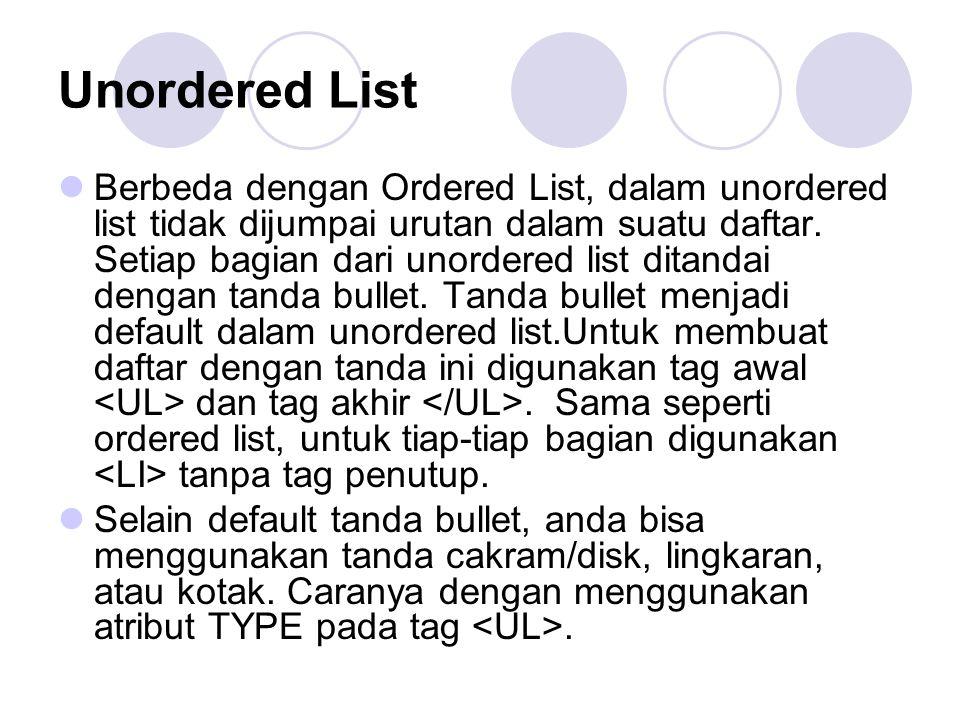 Unordered List Berbeda dengan Ordered List, dalam unordered list tidak dijumpai urutan dalam suatu daftar.