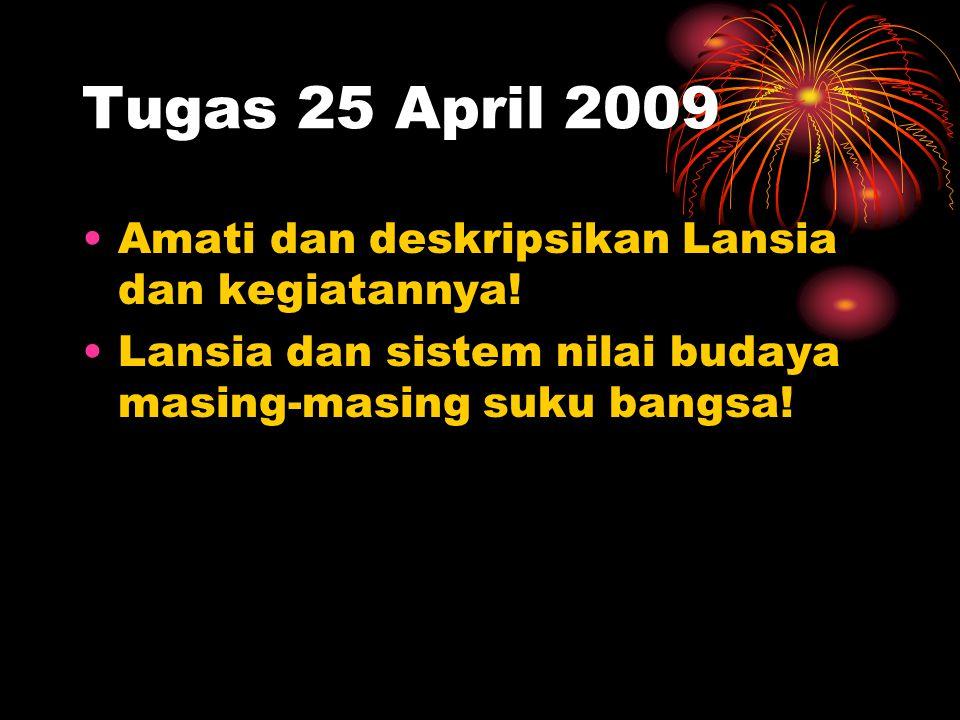 Tugas 25 April 2009 Amati dan deskripsikan Lansia dan kegiatannya! Lansia dan sistem nilai budaya masing-masing suku bangsa!