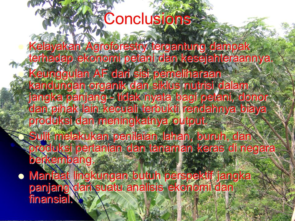 Conclusions Kelayakan Agroforestry tergantung dampak terhadap ekonomi petani dan kesejahteraannya. Kelayakan Agroforestry tergantung dampak terhadap e