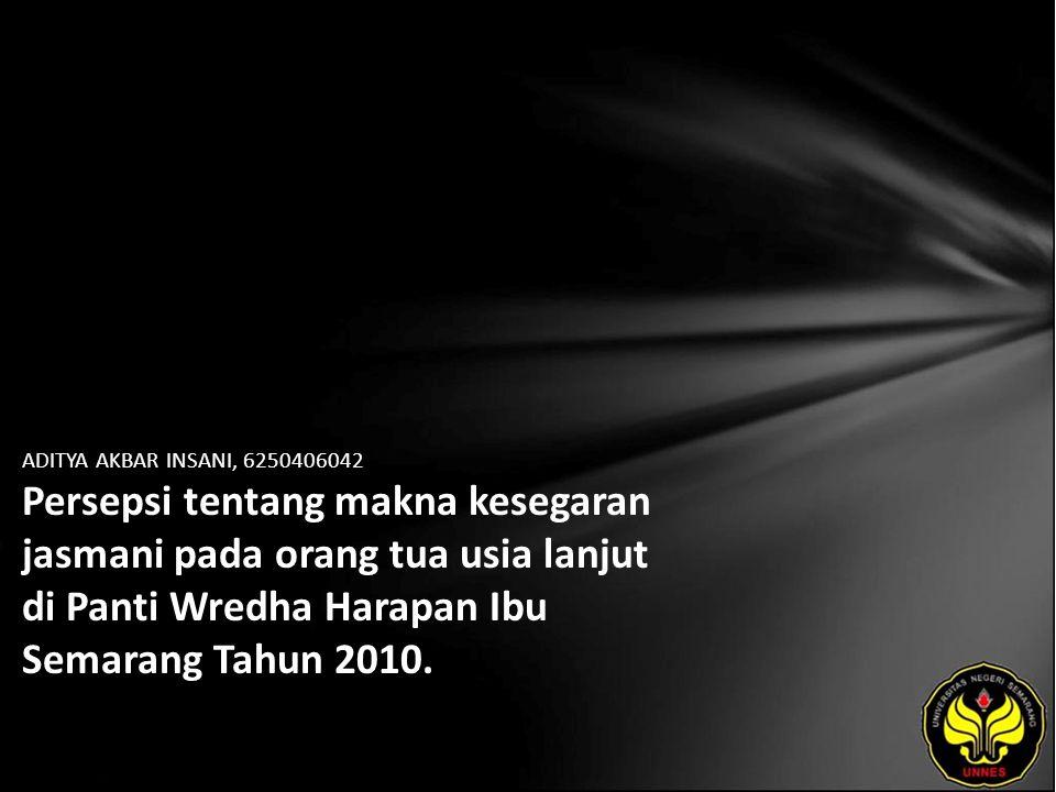 ADITYA AKBAR INSANI, 6250406042 Persepsi tentang makna kesegaran jasmani pada orang tua usia lanjut di Panti Wredha Harapan Ibu Semarang Tahun 2010.