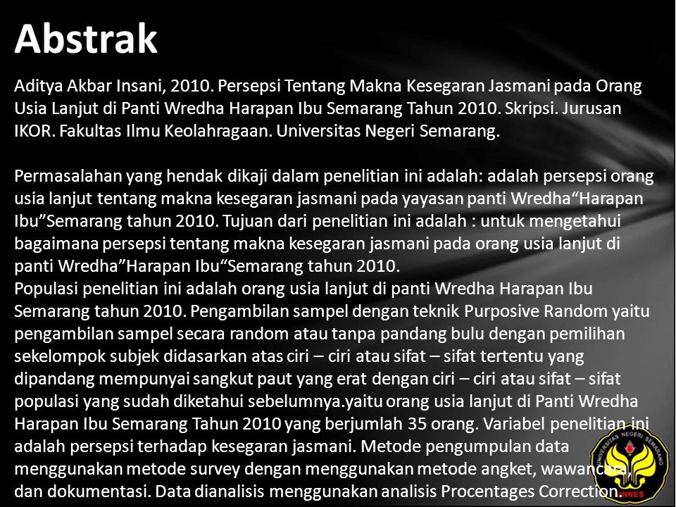 Abstrak Aditya Akbar Insani, 2010. Persepsi Tentang Makna Kesegaran Jasmani pada Orang Usia Lanjut di Panti Wredha Harapan Ibu Semarang Tahun 2010. Sk