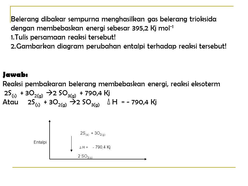 Belerang dibakar sempurna menghasilkan gas belerang trioksida dengan membebaskan energi sebesar 395,2 Kj mol -1 1.Tulis persamaan reaksi tersebut! 2.G