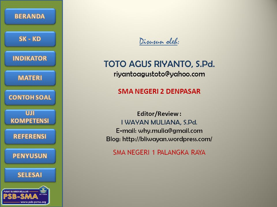 Disusun oleh: TOTO AGUS RIYANTO, S.Pd. riyantoagustoto@yahoo.com SMA NEGERI 2 DENPASAR Editor/Review : I WAYAN MULIANA, S.Pd. E-mail: why.mulia@gmail.