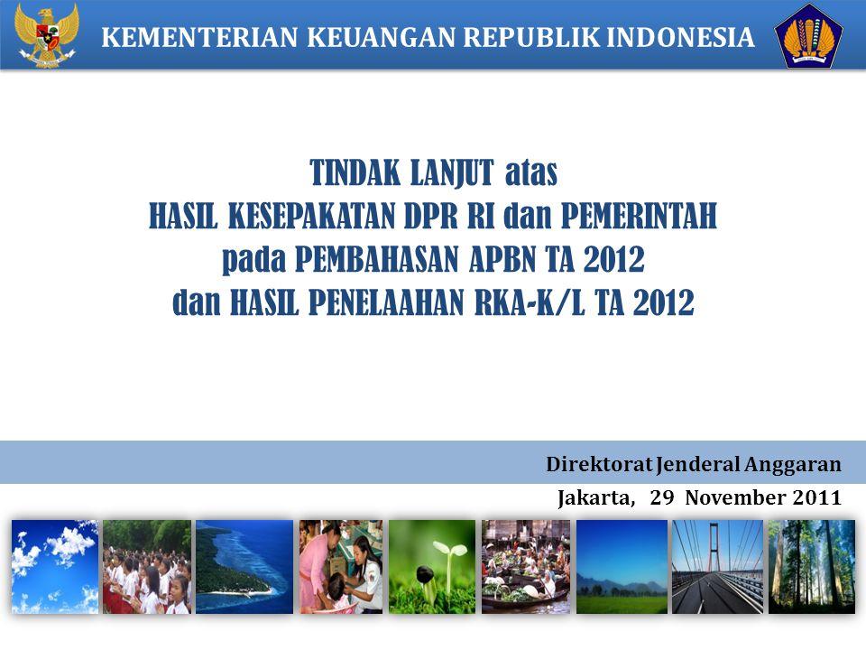 TINDAK LANJUT atas HASIL KESEPAKATAN DPR RI dan PEMERINTAH pada PEMBAHASAN APBN TA 2012 dan HASIL PENELAAHAN RKA-K/L TA 2012 KEMENTERIAN KEUANGAN REPUBLIK INDONESIA Direktorat Jenderal Anggaran Jakarta, 29 November 2011