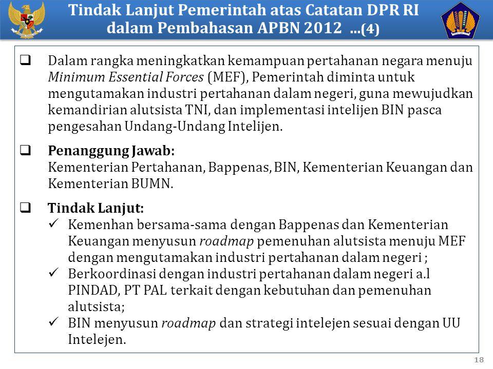 18  Dalam rangka meningkatkan kemampuan pertahanan negara menuju Minimum Essential Forces (MEF), Pemerintah diminta untuk mengutamakan industri pertahanan dalam negeri, guna mewujudkan kemandirian alutsista TNI, dan implementasi intelijen BIN pasca pengesahan Undang-Undang Intelijen.