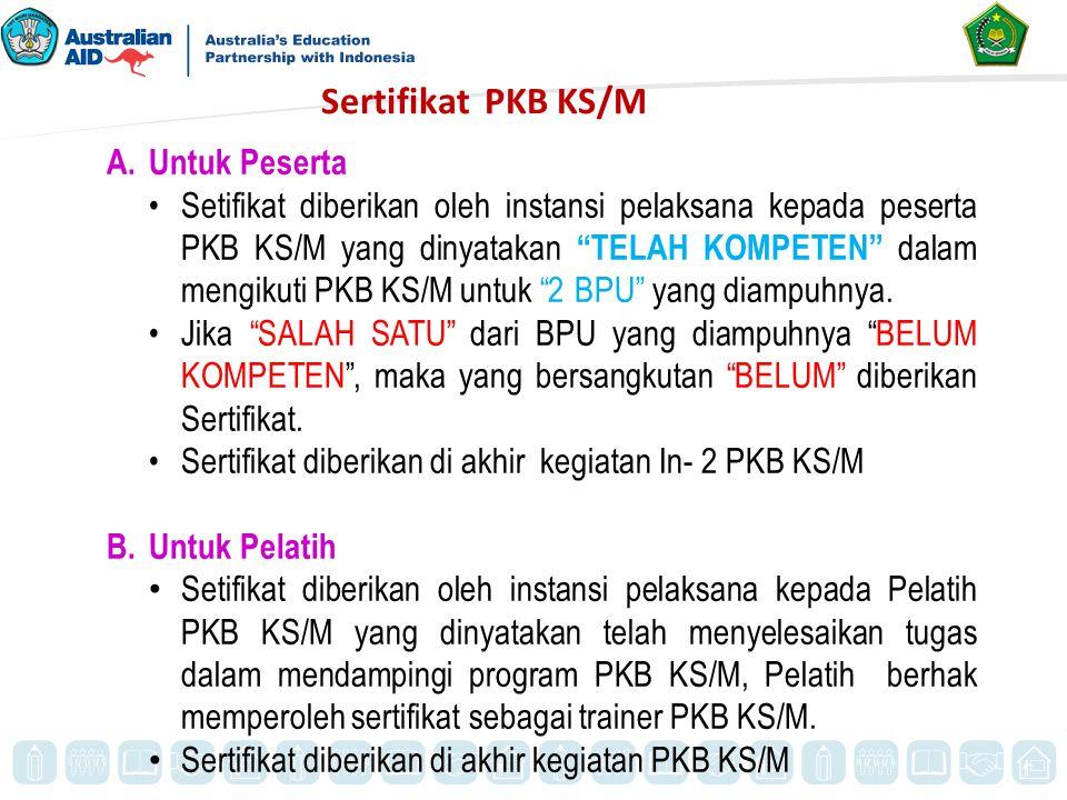 """Sertifikat PKB KS/M A.Untuk Peserta Setifikat diberikan oleh instansi pelaksana kepada peserta PKB KS/M yang dinyatakan """"TELAH KOMPETEN"""" dalam mengiku"""