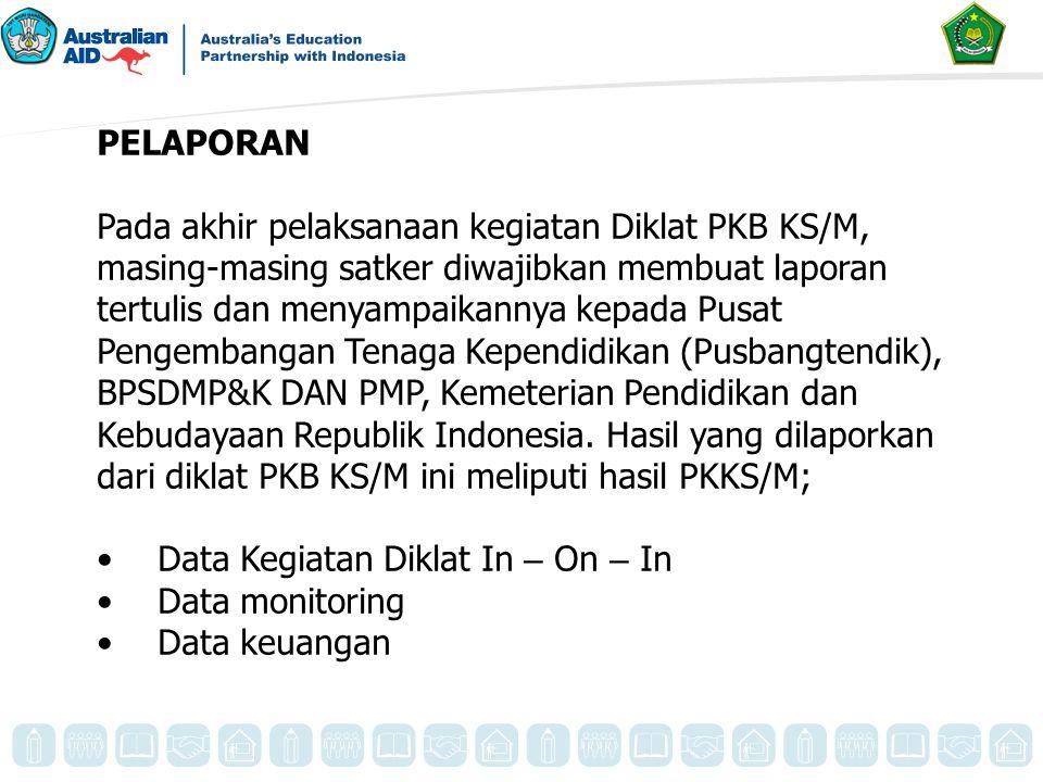 PELAPORAN Pada akhir pelaksanaan kegiatan Diklat PKB KS/M, masing-masing satker diwajibkan membuat laporan tertulis dan menyampaikannya kepada Pusat P