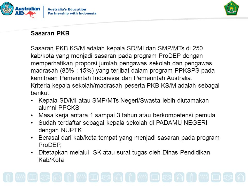 Sasaran PKB Sasaran PKB KS/M adalah kepala SD/MI dan SMP/MTs di 250 kab/kota yang menjadi sasaran pada program ProDEP dengan memperhatikan proporsi ju
