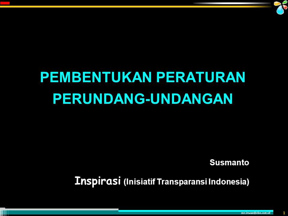 mr.irwan@cbn.net.id OUTLINE SESI  Pengertian Peraturan Perundang-undangan dan prosedur pembuatannya  Jenis dan Materi Muatan  Fase Pembuatan Peraturan Perundang- undangan  Posisi Advokasi Kebijakan Berdasarkan Bukti  Catatan Penting dan Bahan Diskusi 2