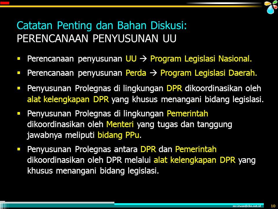 mr.irwan@cbn.net.id 10 Catatan Penting dan Bahan Diskusi: PERENCANAAN PENYUSUNAN UU  Perencanaan penyusunan UU  Program Legislasi Nasional.  Perenc