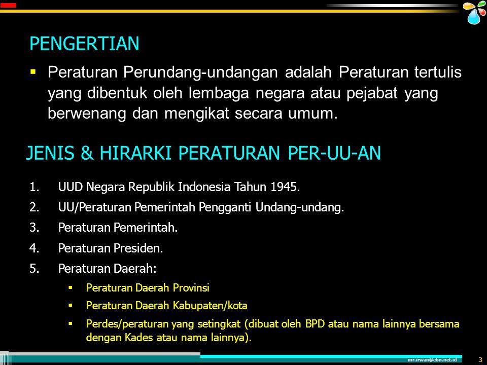 mr.irwan@cbn.net.id 3 PENGERTIAN  Peraturan Perundang-undangan adalah Peraturan tertulis yang dibentuk oleh lembaga negara atau pejabat yang berwenan