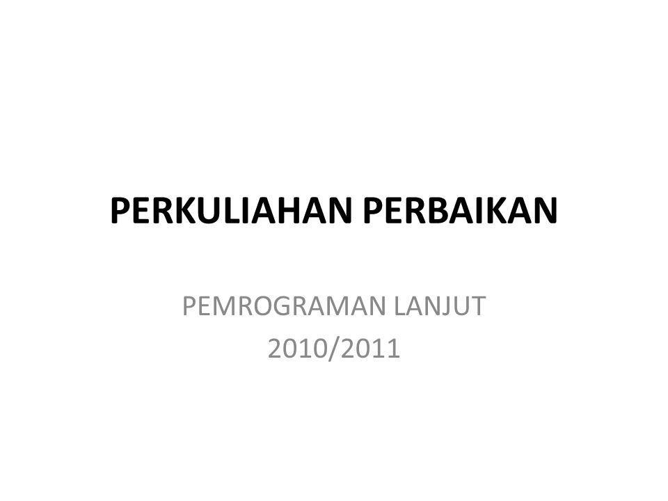 PERKULIAHAN PERBAIKAN PEMROGRAMAN LANJUT 2010/2011