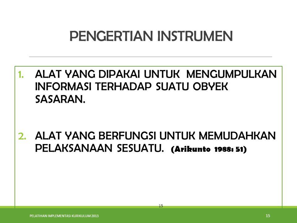 PELATIHAN IMPLEMENTASI KURIKULUM 2013 15 1.ALAT YANG DIPAKAI UNTUK MENGUMPULKAN INFORMASI TERHADAP SUATU OBYEK SASARAN.