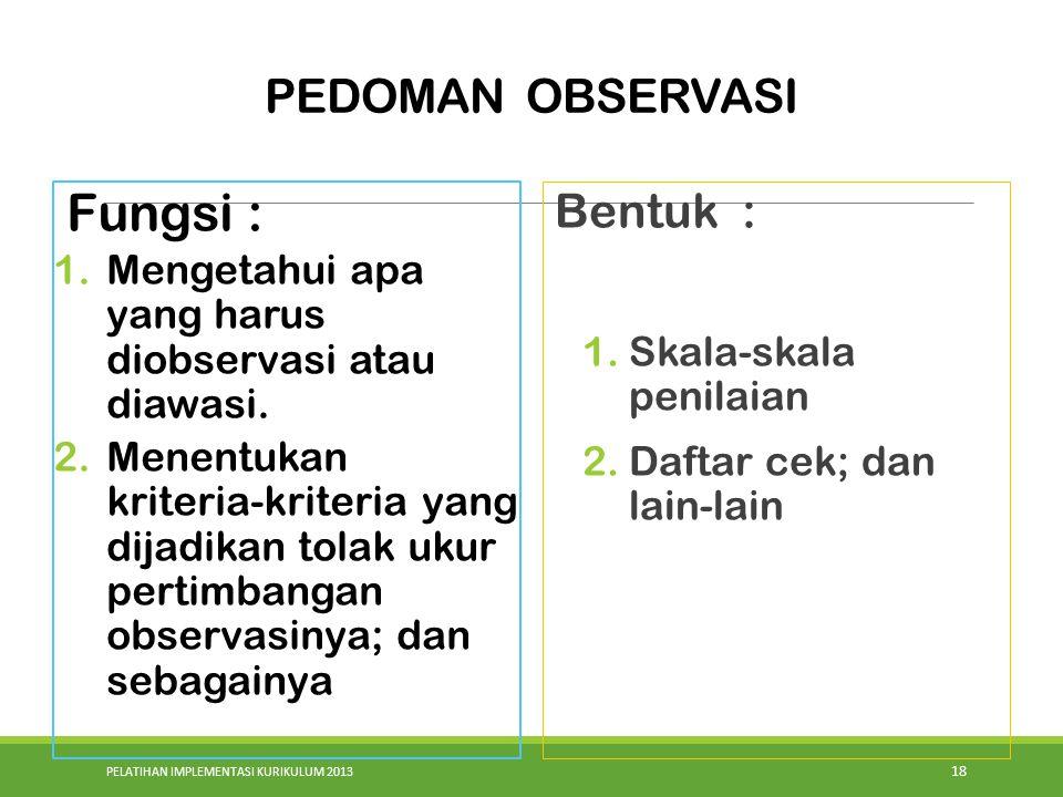 PELATIHAN IMPLEMENTASI KURIKULUM 2013 18 Fungsi : 1.Mengetahui apa yang harus diobservasi atau diawasi. 2.Menentukan kriteria-kriteria yang dijadikan
