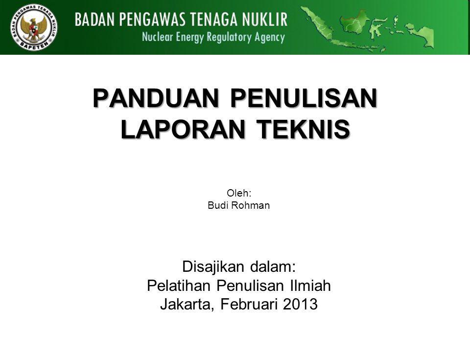 PANDUAN PENULISAN LAPORAN TEKNIS Disajikan dalam: Pelatihan Penulisan Ilmiah Jakarta, Februari 2013 Oleh: Budi Rohman