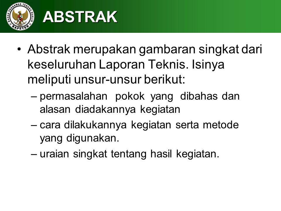 ABSTRAK Abstrak merupakan gambaran singkat dari keseluruhan Laporan Teknis. Isinya meliputi unsur-unsur berikut: –permasalahan pokok yang dibahas dan