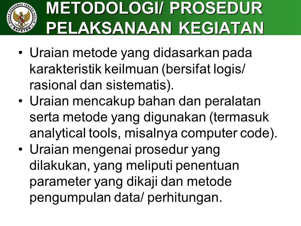METODOLOGI/ PROSEDUR PELAKSANAAN KEGIATAN Uraian metode yang didasarkan pada karakteristik keilmuan (bersifat logis/ rasional dan sistematis). Uraian