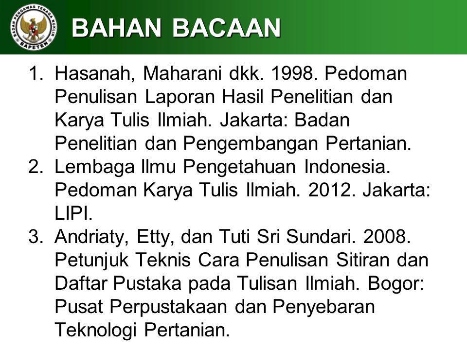 BAHAN BACAAN 1.Hasanah, Maharani dkk. 1998. Pedoman Penulisan Laporan Hasil Penelitian dan Karya Tulis Ilmiah. Jakarta: Badan Penelitian dan Pengemban