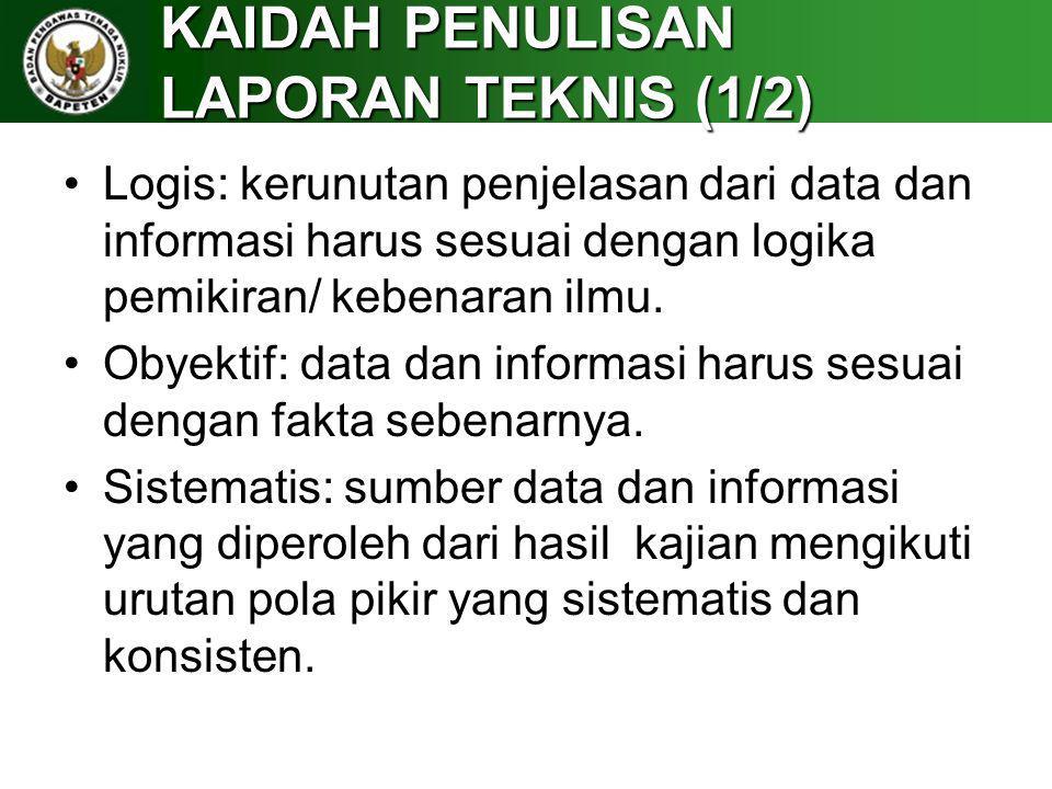 KAIDAH PENULISAN LAPORAN TEKNIS (1/2) Logis: kerunutan penjelasan dari data dan informasi harus sesuai dengan logika pemikiran/ kebenaran ilmu. Obyekt