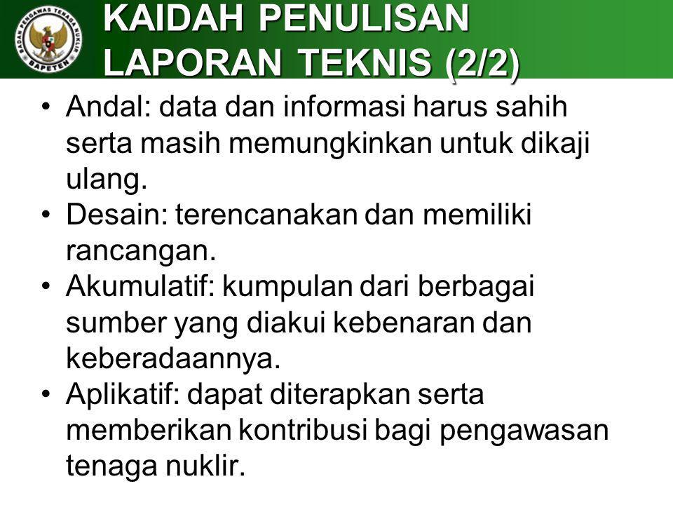 KAIDAH PENULISAN LAPORAN TEKNIS (2/2) Andal: data dan informasi harus sahih serta masih memungkinkan untuk dikaji ulang. Desain: terencanakan dan memi