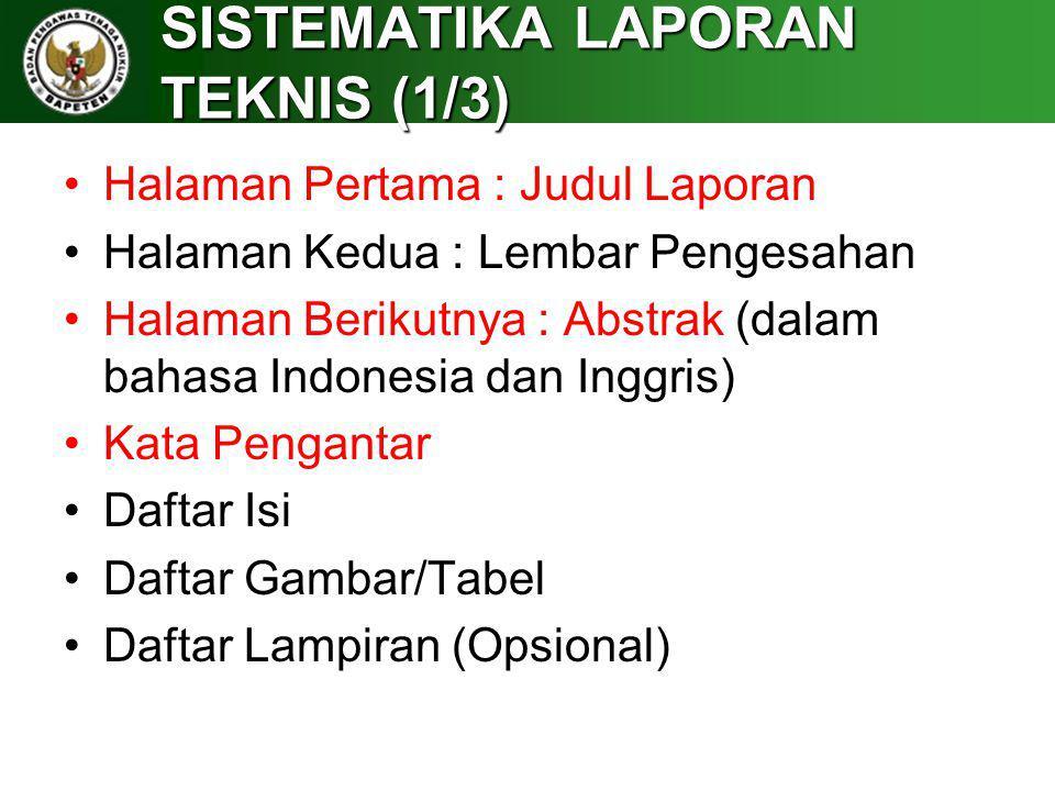 SISTEMATIKA LAPORAN TEKNIS (1/3) Halaman Pertama : Judul Laporan Halaman Kedua : Lembar Pengesahan Halaman Berikutnya : Abstrak (dalam bahasa Indonesi