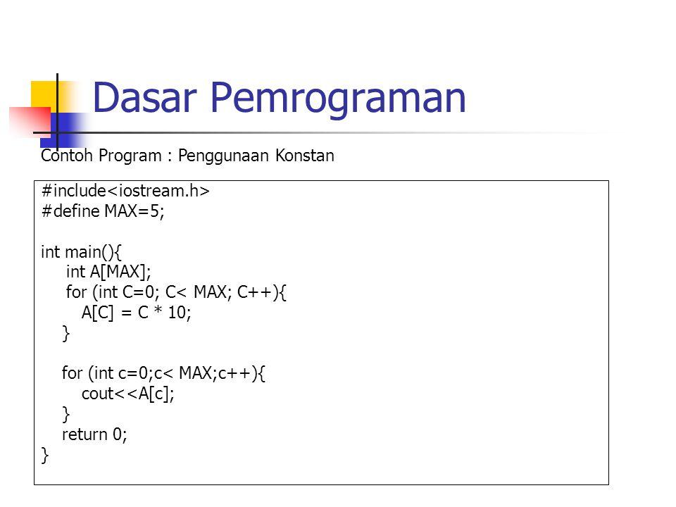 Dasar Pemrograman #include #define MAX=5; int main(){ int A[MAX]; for (int C=0; C< MAX; C++){ A[C] = C * 10; } for (int c=0;c< MAX;c++){ cout<<A[c]; } return 0; } Contoh Program : Penggunaan Konstan
