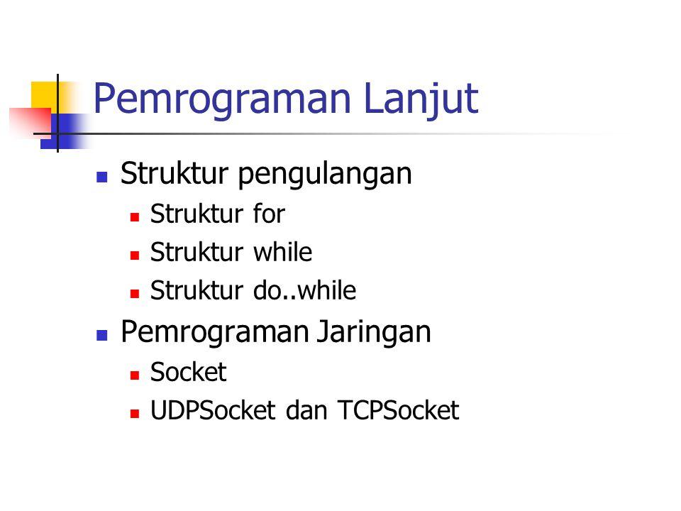 Pemrograman Lanjut Struktur pengulangan Struktur for Struktur while Struktur do..while Pemrograman Jaringan Socket UDPSocket dan TCPSocket