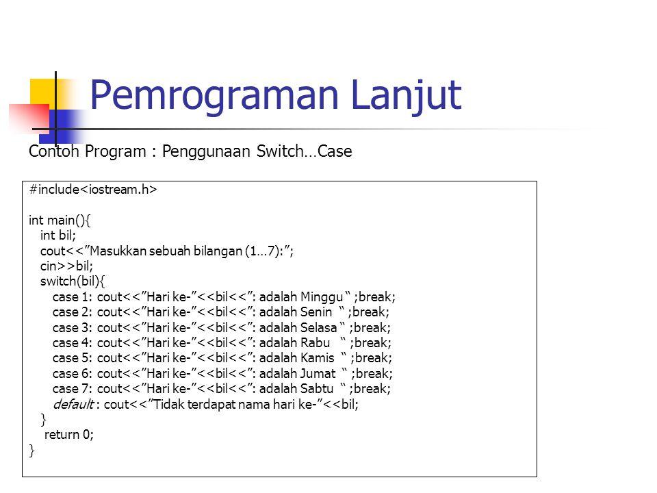 """Pemrograman Lanjut #include int main(){ int bil; cout<<""""Masukkan sebuah bilangan (1…7):""""; cin>>bil; switch(bil){ case 1: cout<<""""Hari ke-""""<<bil<<"""": ada"""