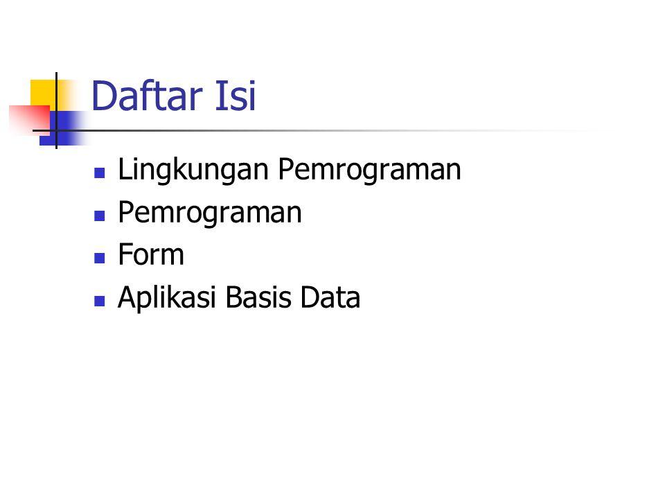 Daftar Isi Lingkungan Pemrograman Pemrograman Form Aplikasi Basis Data