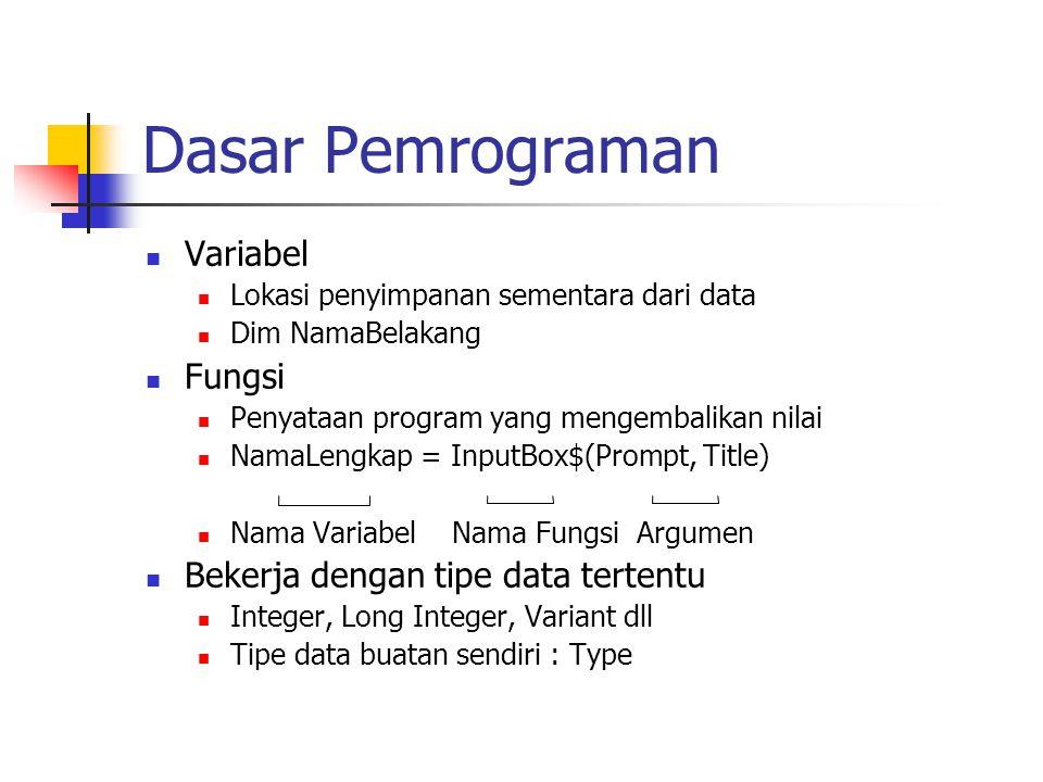 Dasar Pemrograman Variabel Lokasi penyimpanan sementara dari data Dim NamaBelakang Fungsi Penyataan program yang mengembalikan nilai NamaLengkap = Inp