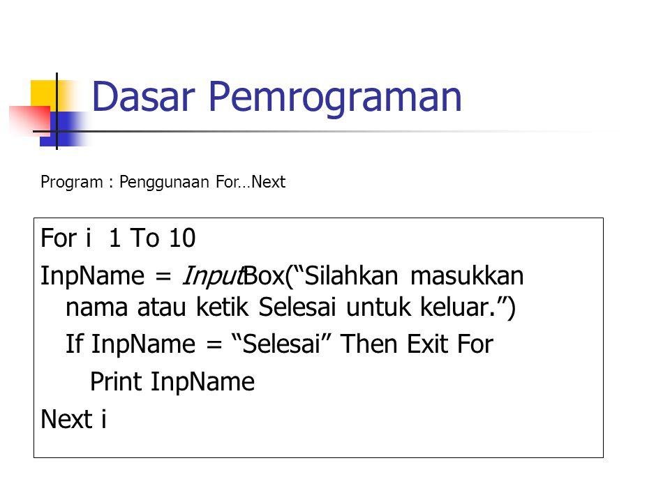 """Dasar Pemrograman For i 1 To 10 InpName = InputBox(""""Silahkan masukkan nama atau ketik Selesai untuk keluar."""") If InpName = """"Selesai"""" Then Exit For Pri"""