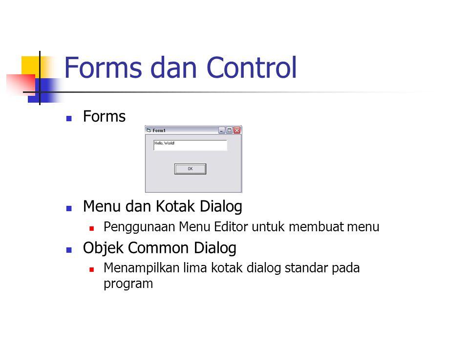 Forms dan Control Forms Menu dan Kotak Dialog Penggunaan Menu Editor untuk membuat menu Objek Common Dialog Menampilkan lima kotak dialog standar pada