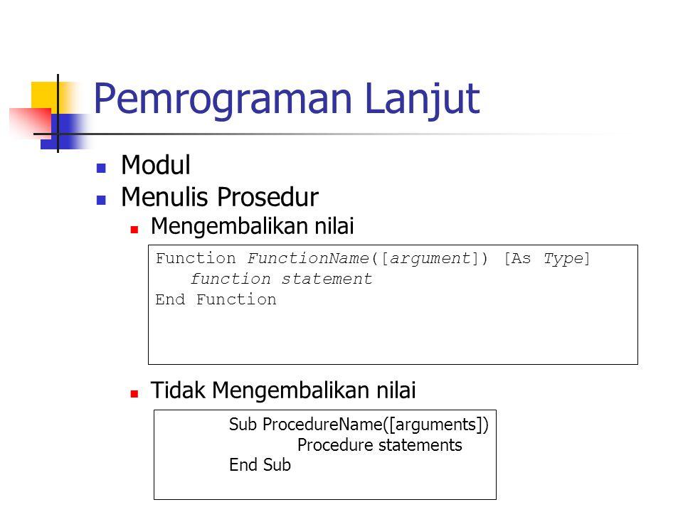 Pemrograman Lanjut Modul Menulis Prosedur Mengembalikan nilai Tidak Mengembalikan nilai Function FunctionName([argument]) [As Type] function statement End Function Sub ProcedureName([arguments]) Procedure statements End Sub