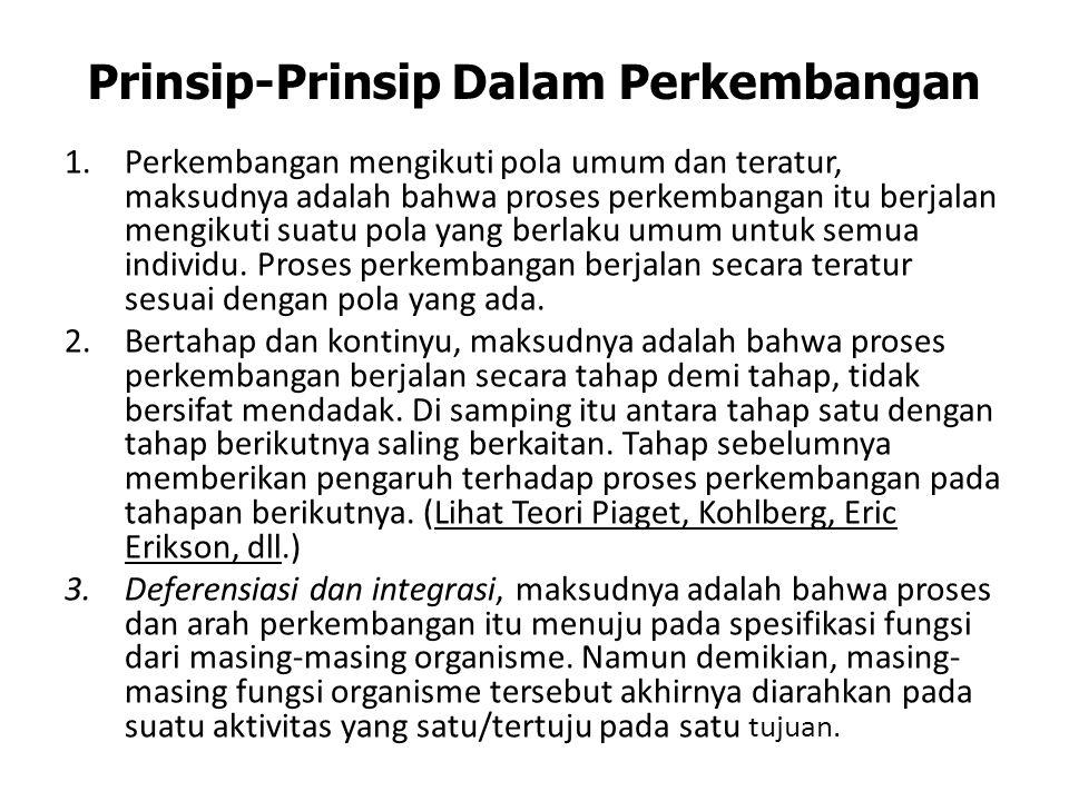 Prinsip-Prinsip Dalam Perkembangan 1.Perkembangan mengikuti pola umum dan teratur, maksudnya adalah bahwa proses perkembangan itu berjalan mengikuti s