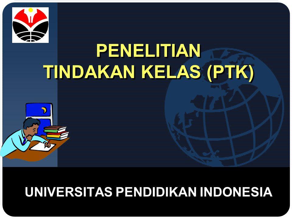 Company LOGO PENELITIAN TINDAKAN KELAS (PTK) UNIVERSITAS PENDIDIKAN INDONESIA