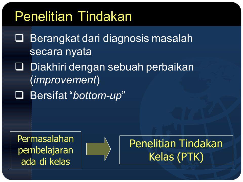 """Penelitian Tindakan  Berangkat dari diagnosis masalah secara nyata  Diakhiri dengan sebuah perbaikan (improvement)  Bersifat """"bottom-up"""" Permasalah"""