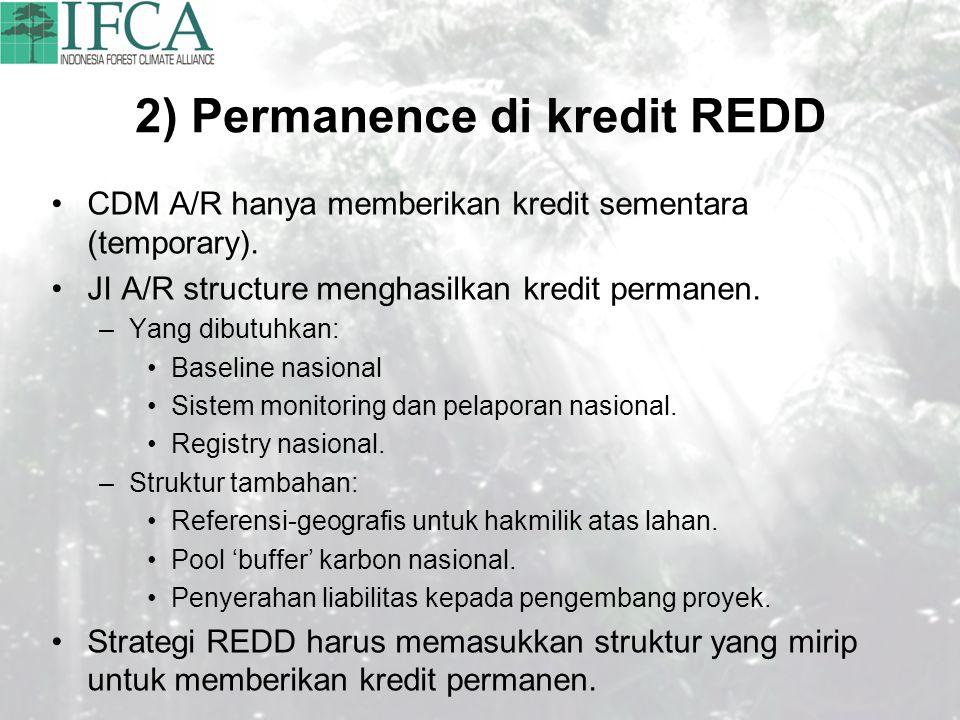 2) Permanence di kredit REDD CDM A/R hanya memberikan kredit sementara (temporary). JI A/R structure menghasilkan kredit permanen. –Yang dibutuhkan: B