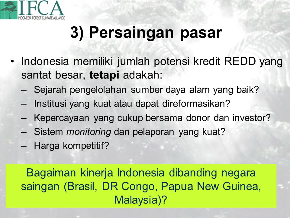 3) Persaingan pasar Indonesia memiliki jumlah potensi kredit REDD yang santat besar, tetapi adakah: –Sejarah pengelolahan sumber daya alam yang baik?