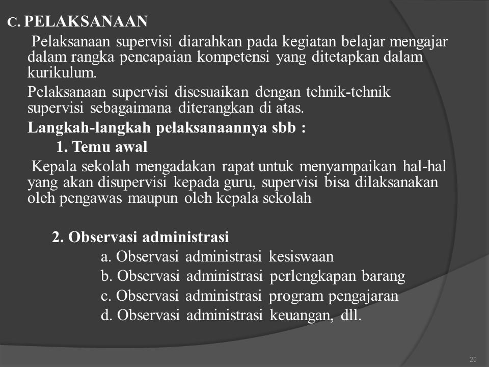 C. PELAKSANAAN Pelaksanaan supervisi diarahkan pada kegiatan belajar mengajar dalam rangka pencapaian kompetensi yang ditetapkan dalam kurikulum. Pela