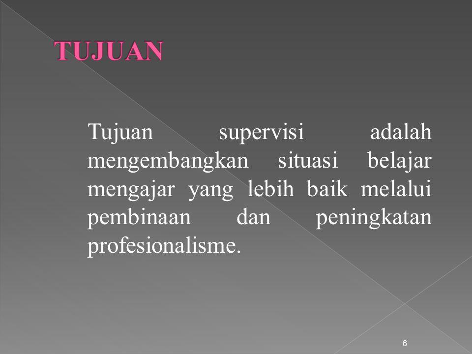 Tujuan supervisi adalah mengembangkan situasi belajar mengajar yang lebih baik melalui pembinaan dan peningkatan profesionalisme.