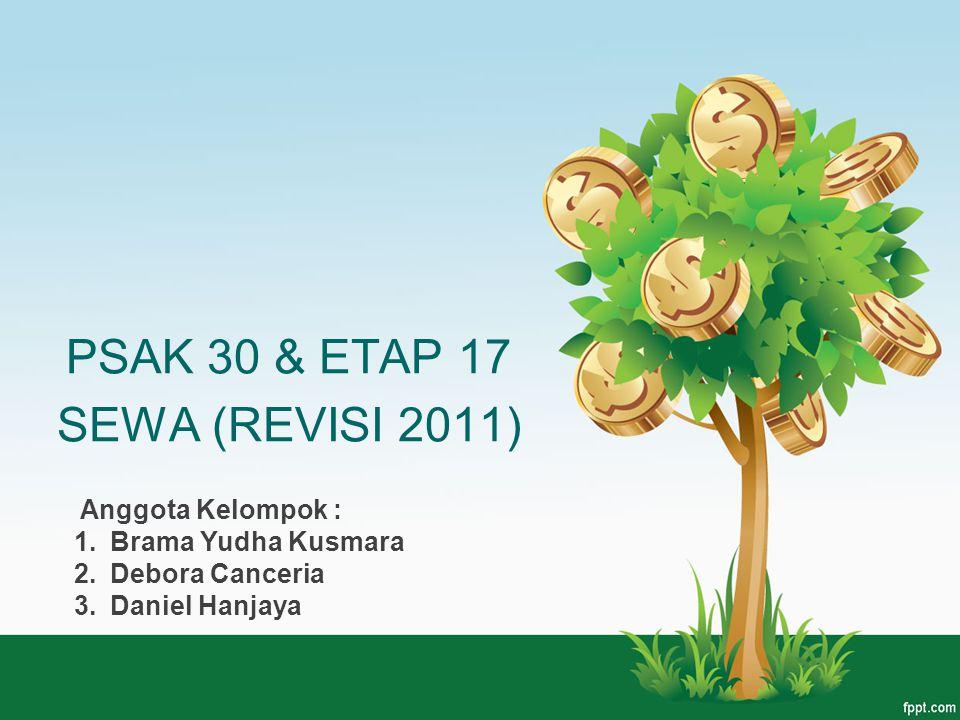 PSAK 30 & ETAP 17 SEWA (REVISI 2011) Anggota Kelompok : 1.Brama Yudha Kusmara 2.Debora Canceria 3.Daniel Hanjaya