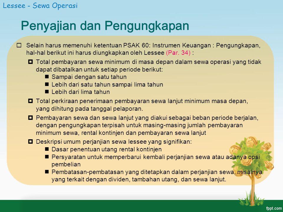 Penyajian dan Pengungkapan  Selain harus memenuhi ketentuan PSAK 60: Instrumen Keuangan : Pengungkapan, hal-hal berikut ini harus diungkapkan oleh Le