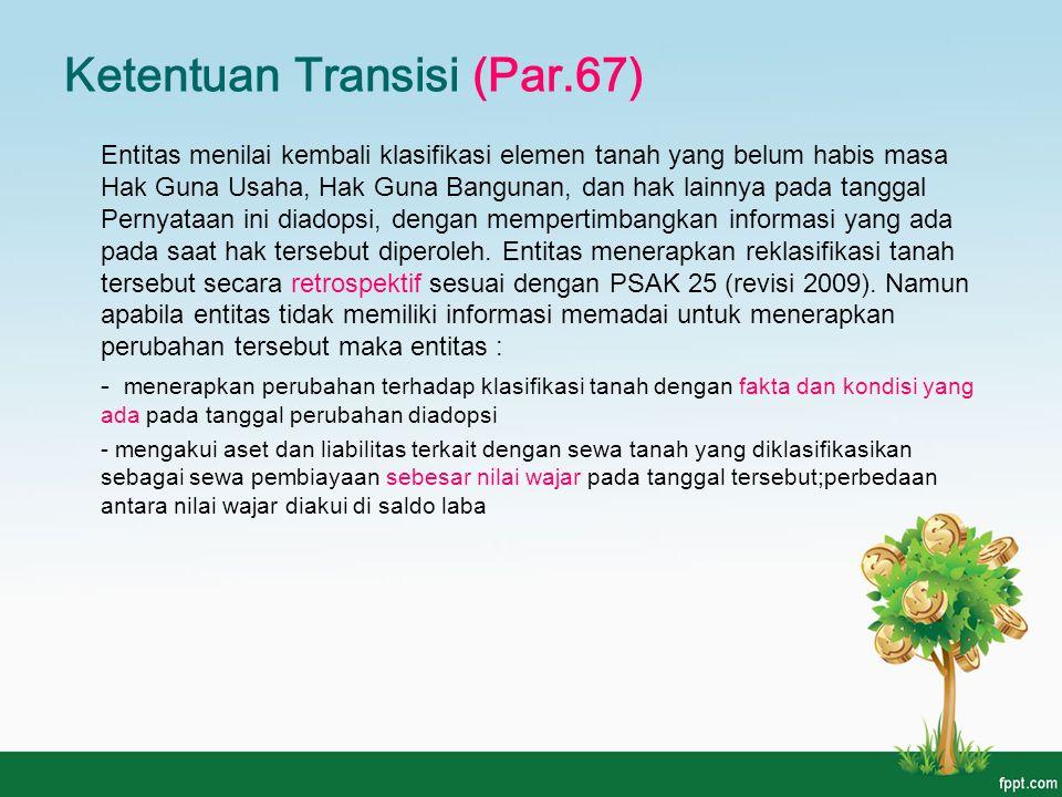 Ketentuan Transisi (Par.67) Entitas menilai kembali klasifikasi elemen tanah yang belum habis masa Hak Guna Usaha, Hak Guna Bangunan, dan hak lainnya