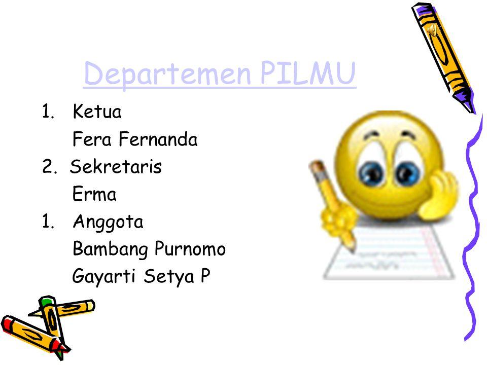Departemen PILMU 1.Ketua Fera Fernanda 2. Sekretaris Erma 1.Anggota Bambang Purnomo Gayarti Setya P