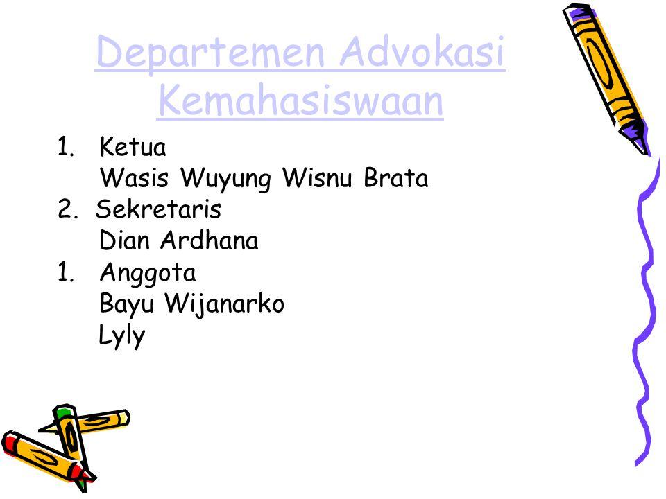 Departemen Advokasi Kemahasiswaan 1.Ketua Wasis Wuyung Wisnu Brata 2.