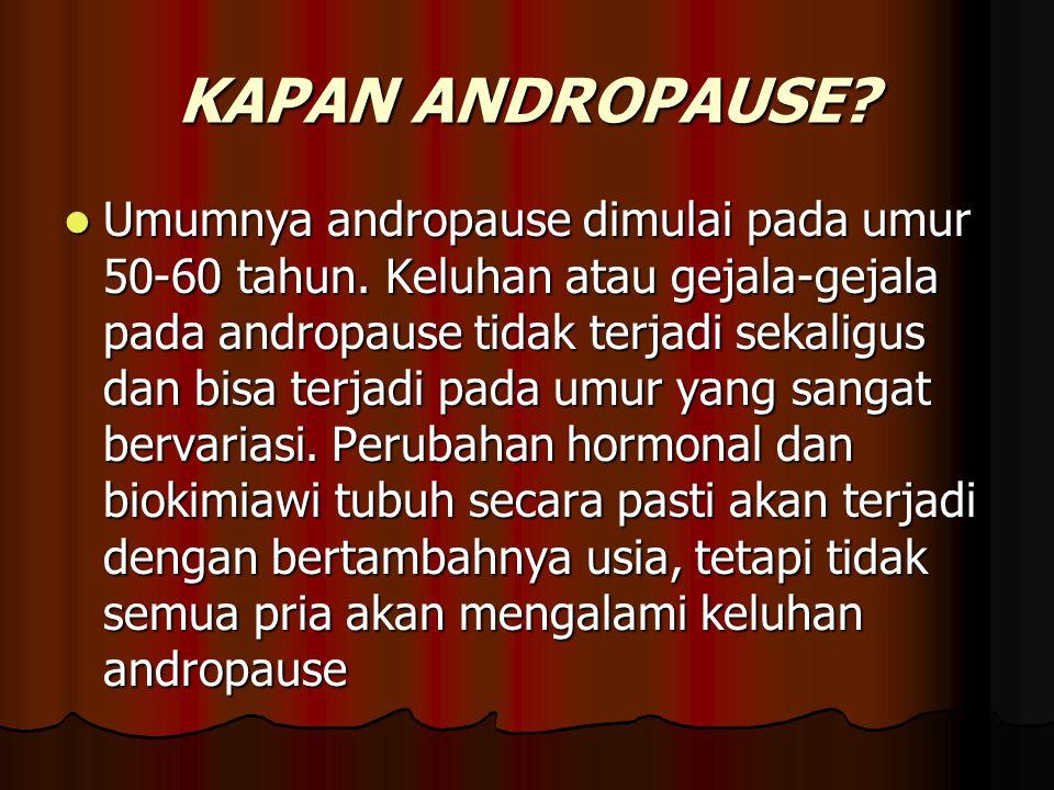 KAPAN ANDROPAUSE.Umumnya andropause dimulai pada umur 50-60 tahun.