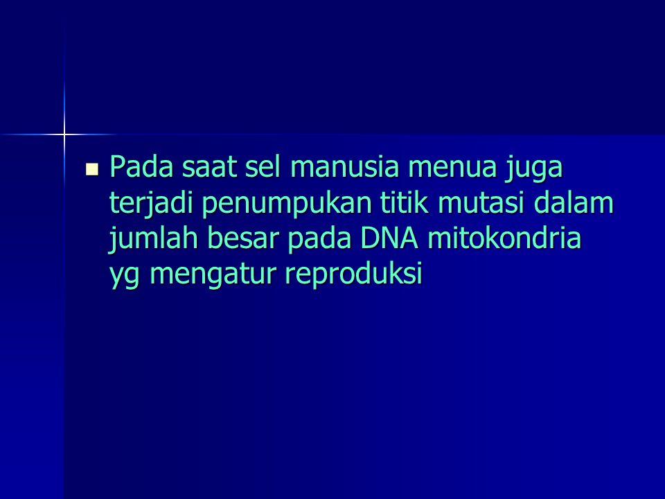 Pada saat sel manusia menua juga terjadi penumpukan titik mutasi dalam jumlah besar pada DNA mitokondria yg mengatur reproduksi Pada saat sel manusia