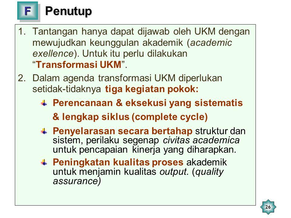 """26 Penutup 1.Tantangan hanya dapat dijawab oleh UKM dengan mewujudkan keunggulan akademik (academic exellence). Untuk itu perlu dilakukan """"Transformas"""
