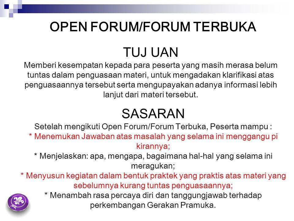 OPEN FORUM/FORUM TERBUKA TUJ UAN Memberi kesempatan kepada para peserta yang masih merasa belum tuntas dalam penguasaan materi, untuk mengadakan klari
