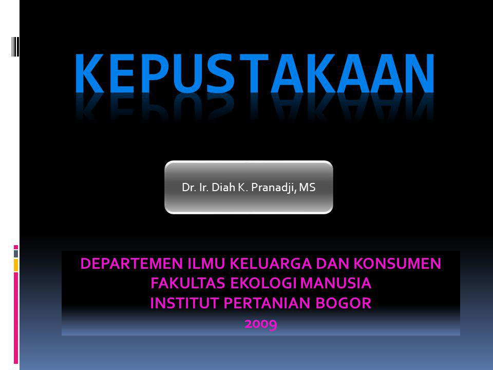 Dr. Ir. Diah K. Pranadji, MS DEPARTEMEN ILMU KELUARGA DAN KONSUMEN FAKULTAS EKOLOGI MANUSIA INSTITUT PERTANIAN BOGOR 2009